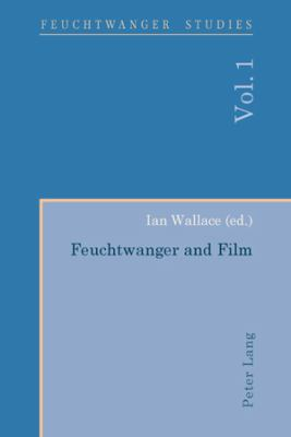 Feuchtwanger and Film (Feuchtwanger Studies) (German Edition)