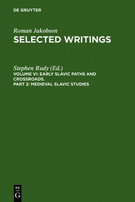 Selected Writings: Early Slavic Paths and Crossroads, Vol. 6