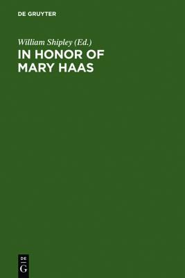 In Honor of Mary Haas: From the Haas Festival Conference on Native American Linguistics - William Shipley - Hardcover