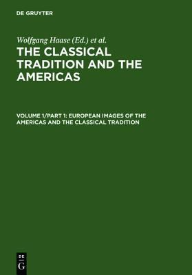 Classical Tradition and the Americas European Images of the Americas and the Classical Tradition, Part 1