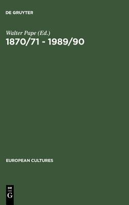 1870/71-1989/90 German Unifications and the Change of Literary Discourse