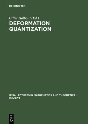 Deformation Quantization Proceedings of the Meeting of Theoretical Physicists and Mathematicians, Strasbourg, May 31-June 2, 2001