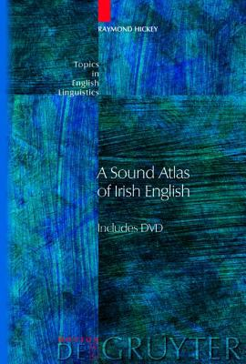 A Sound Atlas Of Irish English (Topics in English Linguistics)