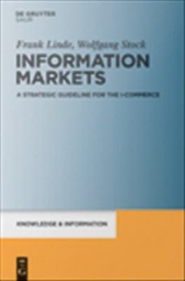 Information Markets : A Strategic Guideline for the I-Commerce