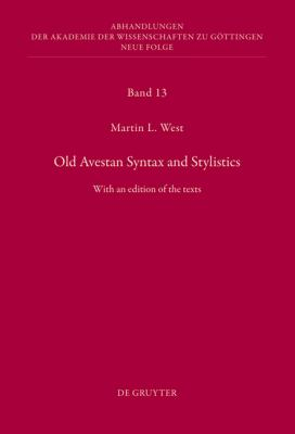 Old Avestan Syntax and Stylistics : With an edition of the Texts