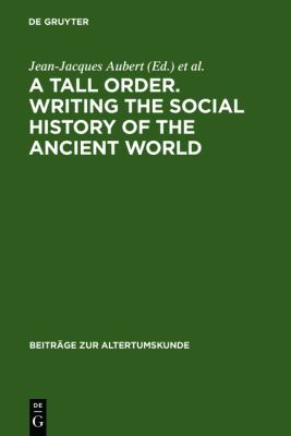 Tall Order. Writing the Social History of the Ancient World : Essays in honor of William V. Harris