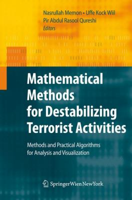 Mathematical Methods for Destabilizing Terrorist Activities : Methods and Practical Algorithms for Analysis and Visualization