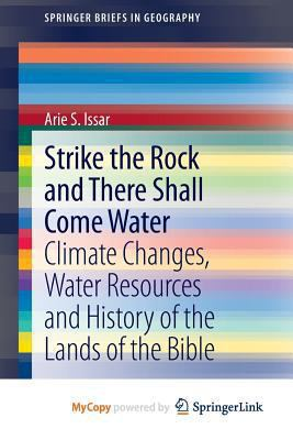 Strike the Rock and There Shall Come Water : Climate Changes, Water Resources and History of the Lands of the Bible