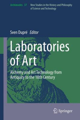 Laboratories of Art : Alchemy and Art Technology from Antiquity to the 18th Century