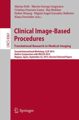 Clinical Image-Based Procedures. Translational Research in Medical Imaging: Second International Workshop, CLIP 2013, Held in Conjunction with MICCAI ... Vision, Pattern Recognition, and Graphics)