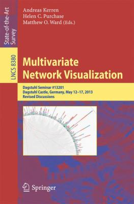 Multivariate Network Visualization : Dagstuhl Seminar # 13201, Dagstuhl Castle, Germany, May 12-17, 2013, Revised Discussions