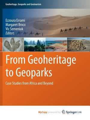 From Geoheritage to Geoparks : Case Studies from Africa and Beyond