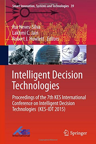 Intelligent Decision Technologies: Proceedings of the 7th KES International Conference on Intelligent Decision Technologies  (KES-IDT 2015) (Smart Innovation, Systems and Technologies)