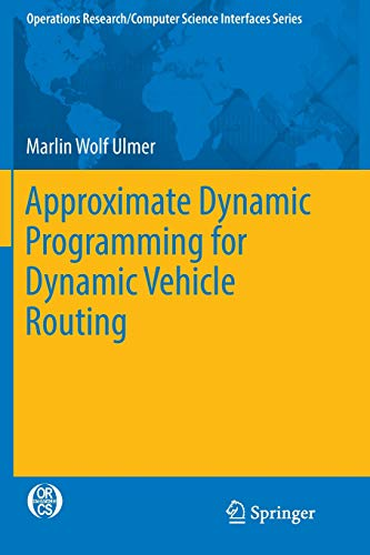 Approximate Dynamic Programming for Dynamic Vehicle Routing (Operations Research/Computer Science Interfaces Series)