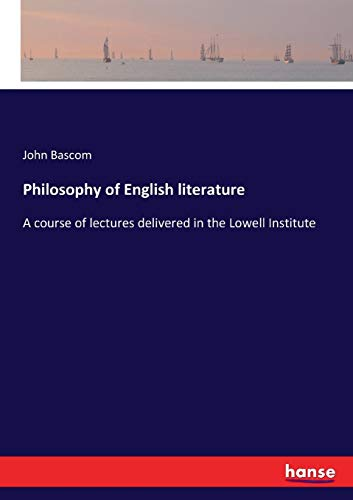 Philosophy of English literature: A course of lectures delivered in the Lowell Institute