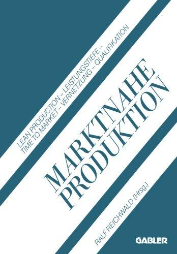 Marktnahe Produktion: Lean Production  -  Leistungstiefe  -  Time to Market  -  Vernetzung  -  Qualifikation (German Edition)