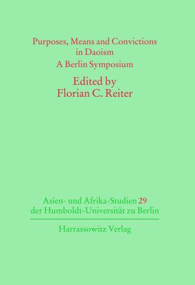Purposes, Means and Convictions in Daoism: A Berlin Symposium (Asien-und Afrika-Studien der Humboldt-Universitat zu Berlin) (Mandarin Chinese and English Edition)