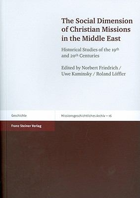 Social Dimension of Christian Missions in the Middle East : Historical Studies of the 19th and 20th Centuries