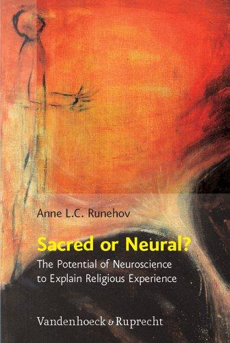 Sacred or Neural?: The Potential of Neuroscience to Explain Religious Experience (Religion, Theologie und Naturwissenschaft / Religion, Theology, and Natural Science (RThN))