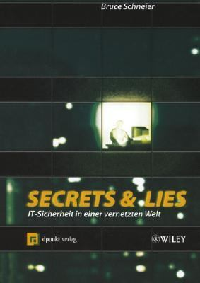Secrets and Lies : IT-Sicherheit in Einer Vernetzten Welt