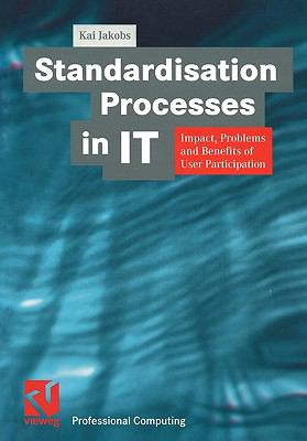Standardisation Processes in It Impact, Problems and Benefits of User Participation