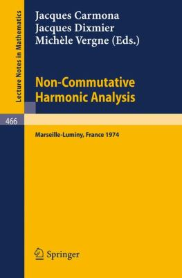 Non-Commutative Harmonic Analysis: Actes Du Colloque D'Analyse Harmonique Non-Commutative, Marseille-Luminy, 1-5 Juillet 1974