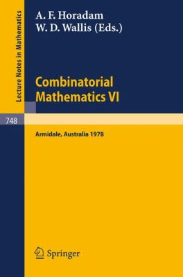 Combinatorial Mathematics VI: Proceedings of the Sixth Australian Conference on Combinatorial Mathematics. Armidale, Australia, August 1978