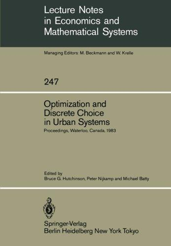 Optimization and Discrete Choice in Urban Systems: Proceedings of the International Symposium on New Directions in Urban Systems Modelling Held at the ... Notes in Economics and Mathematical Systems)