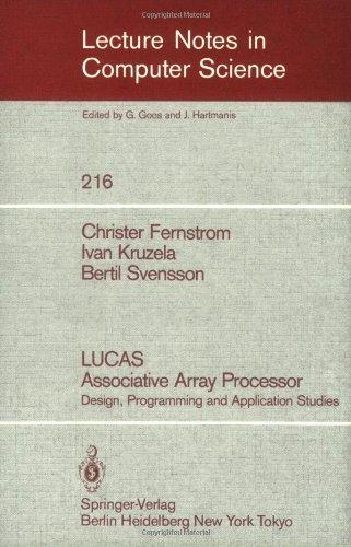 LUCAS Associative Array Processor: Design, Programming and Application Studies (Lecture Notes in Computer Science)