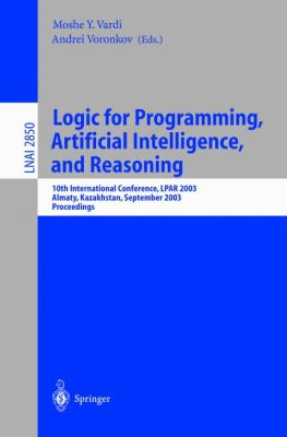 Logic for Programming Artificial Intelligence and Reasoning 10th International Conference, Lpar 2003, Almaty, Kazakhstan, September 22-26, 2003  Proceedings