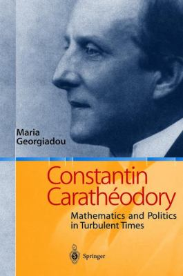 Constantin Caratheodory Mathematics and Politics in Turbulent Times