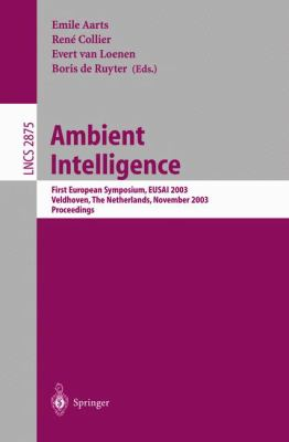 Ambient Intelligence First European Symposium, Eusai 2003, Veldhoven, the Netherlands, November 3-4, 2003  Proceedings