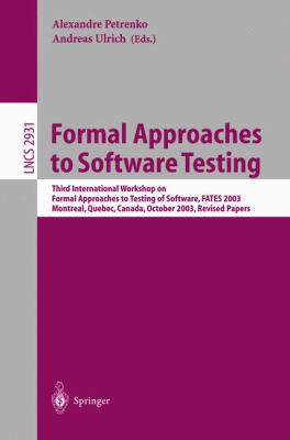 Formal Approaches to Software Testing Third International Workshop on Formal Approaches to Testing of Software  Fates 2003  Montreal, Quebec, Canada, October 6th, 2003  Revised Papers