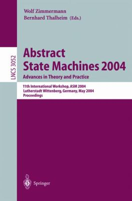 Abstract State Machines 2004. Advances In Theory And Practice 11th International Workshop, Asm 2004, Lutherstadt Wittenberg, Germany, May 24-28, 2004. Proceedings