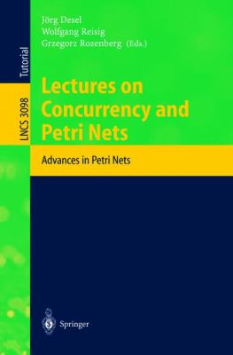 Lectures On Concurrency And Petri Nets Advances In Petri Nets