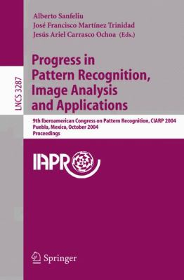 Progress In Pattern Recognition, Image Analysis And Applications 9th Iberoamerican Congress On Pattern Recognition, Ciarp 2004, Puebla, Mexico, October 26-29, 2004 Proceedings