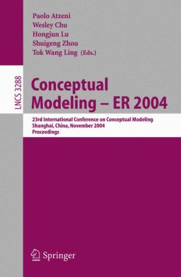 Conceptual Modeling - Er 2004 23rd International Conference On Conceptual Modeling, Shanghai, China, November 8-12, 2004. Proceedings