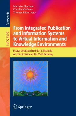 From Integrated Publication And Information Systems to Information And Knowledge Environments Essays Dedicated to Erich J. Neuhold on the Occasion of His 65th Birthday