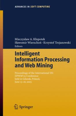 Intelligent Information Processing And Web Mining Proceedings of the International IIS IIPWM '05 Conference held in Gdansk, Poland, June 13-16, 2005