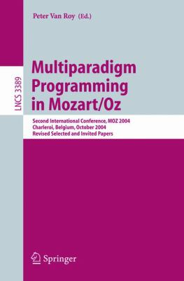 Multiparadigm Programming in Mozart/oz Second International Conference, Moz 2004, Charleroi, Belgium, October 7-8, 2004