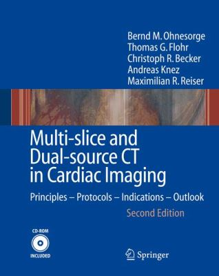 Multi-Slice and Dual-Source CT in Cardiac Imaging Principles, Protocols, Indications, Outlook