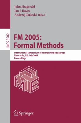 Fm 2005, Formal Methods International Symposium of Formal Methods Europe, Newcastle, Uk, July 18-22, 2005, Proceedings