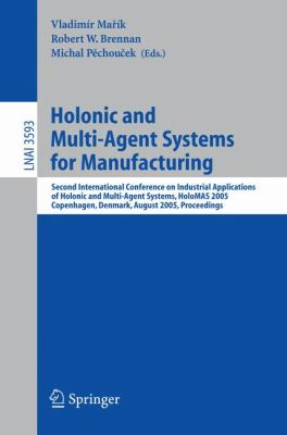 Holonic And Multi-agent Systems for Manufacturing Second International Conference on Industrial Applications of Holonic And Multi-agent Systems, Holomas 2005, Copenhagen, Denmark Proceedings