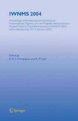 IWNMS 2004 Proceedings of the International Workshop on Nanomaterials, Magnetic Ions and Magnetic Semiconductors Studied Mostly by Hyperfine Interactions (IWNMS
