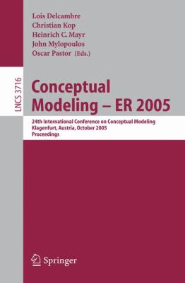 Conceptual Modeling - Er 2005 24th International Conference on Conceptual Modeling, Klagenfurt, Austria, October 24-28, 2005, Proceedings