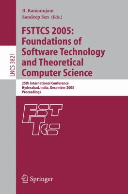 Fsttcs 2005:Foundations of Software Technology And Theoretical Computer Science 25th International Conference, Hyderabad, India, December 15-18, 2005, Proceedings