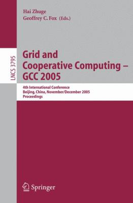 Grid And Cooperative Computing - Gcc 2005 4th International Conference, Beijing, China, November 30 -- December 3, 2005, Proceedings