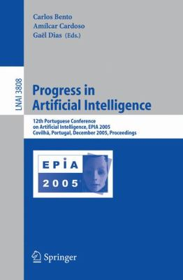 Progress in Artificial Intelligence 12th Portuguese Conference on Artificial Intelligence, Epia 2005, Covilha, Portugal, December 5-8, 2005, Proceedings