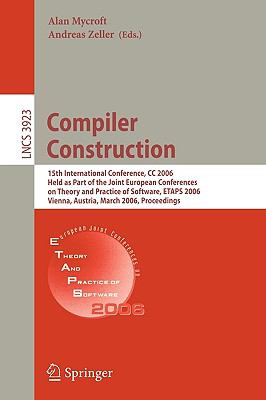 Compiler Construction 15th International Conference, CC 2006, Held as Part of the Joint European Conferences on Theory and Practice of Software, ETAPS 2006, Vienna, Austria