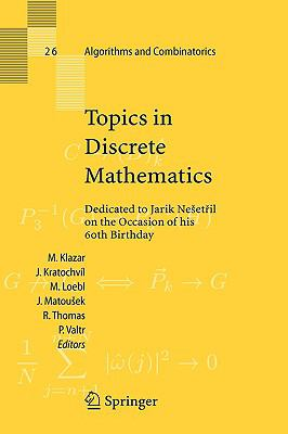 Topics in Discrete Mathematics Dedicated to Jarik Nesetril on the Occasion of His 60th Birthday